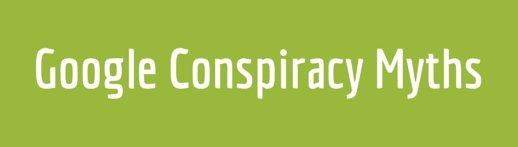 Google Conspiracy Myths