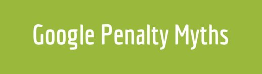 Google Penalty Myths