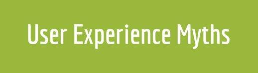 User Experience Myths
