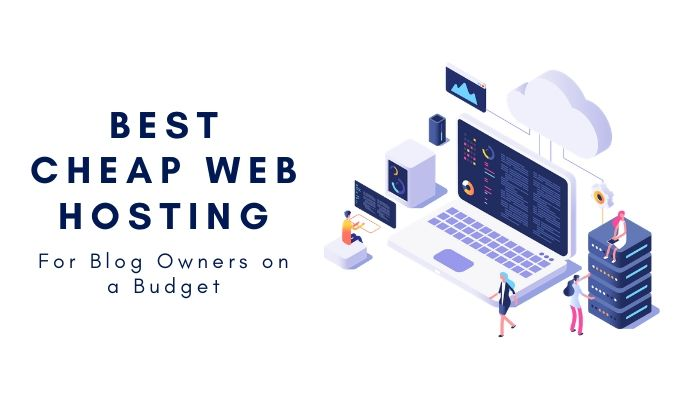 Best Cheap Web Hosting 2020 – For Blog Owners on a Budget