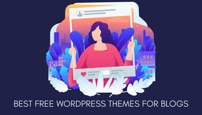 52 Best Free WordPress Themes for Blogs in 2021 (Expert Pick)