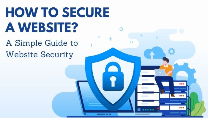 How to Secure a Website: A Simple Guide to Website Security