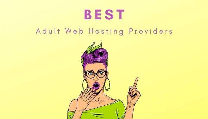 The Top 6 Best Adult Web Hosting Providers
