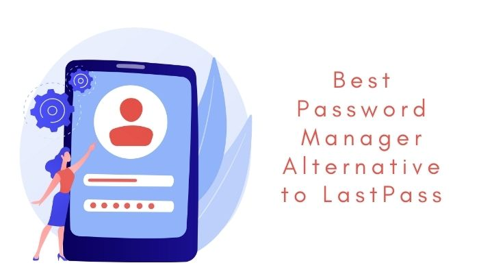The Best Password Manager Alternative to LastPass
