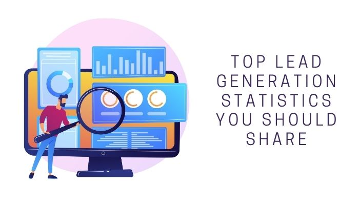 Top Lead Generation Statistics You Should Share in 2021