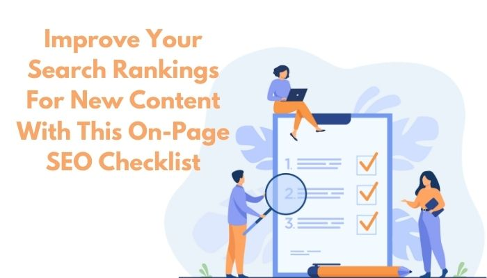 Improve Your Search Rankings For New Content With This On-Page SEO Checklist