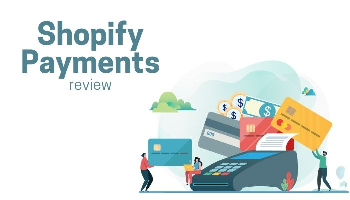 Shopify Payments Review 2021: Find Out Its Pros & Cons