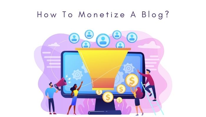How To Monetize A Blog in 2021