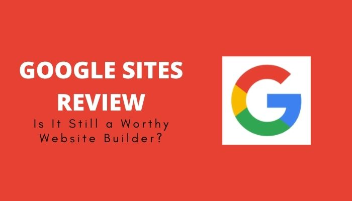 2021 Google Sites Review: Is It Still a Worthy Website Builder?