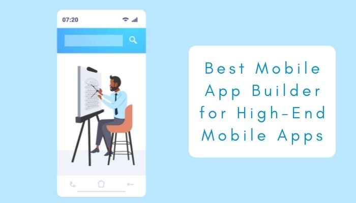 The Best Mobile App Builder for High End Mobile Apps